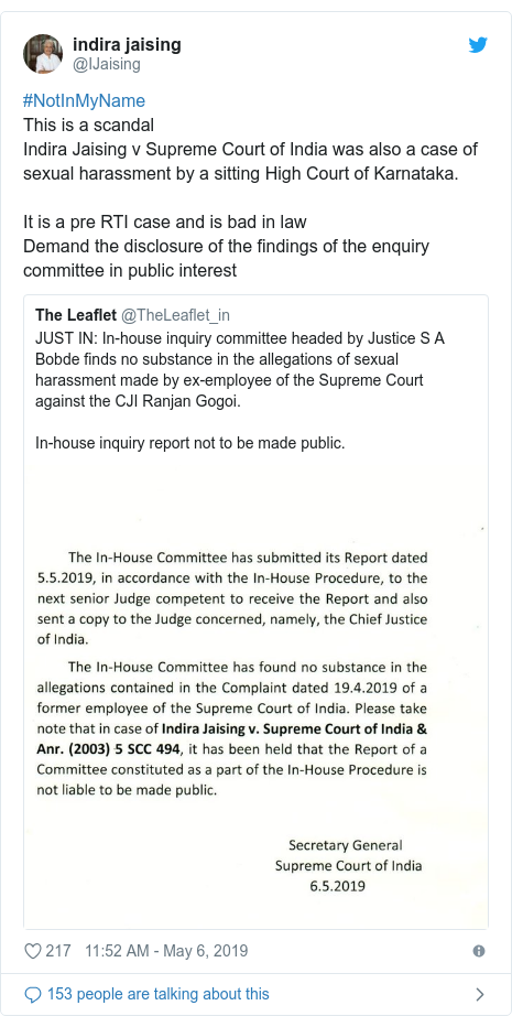 Twitter post by @IJaising: #NotInMyName This is a scandal Indira Jaising v Supreme Court of India was also a case of sexual harassment by a sitting High Court of Karnataka. It is a pre RTI case and is bad in law Demand the disclosure of the findings of the enquiry committee in public interest