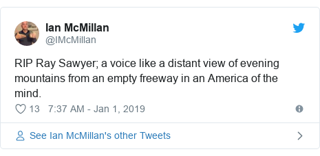 Twitter post by @IMcMillan: RIP Ray Sawyer; a voice like a distant view of evening mountains from an empty freeway in an America of the mind.