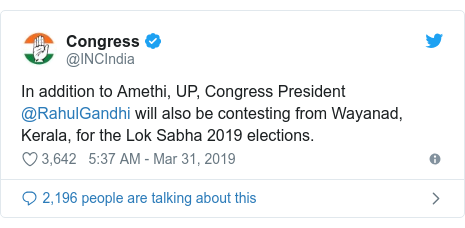 Twitter post by @INCIndia: In addition to Amethi, UP, Congress President @RahulGandhi will also be contesting from Wayanad, Kerala, for the Lok Sabha 2019 elections.
