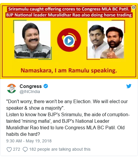 """Twitter post by @INCIndia: """"Don't worry, there won't be any Election. We will elect our speaker & show a majority"""".Listen to know how BJP's Sriramulu, the aide of corruption-tainted 'mining mafia', and BJP's National Leader Muralidhar Rao tried to lure Congress MLA BC Patil. Old habits die hard?"""