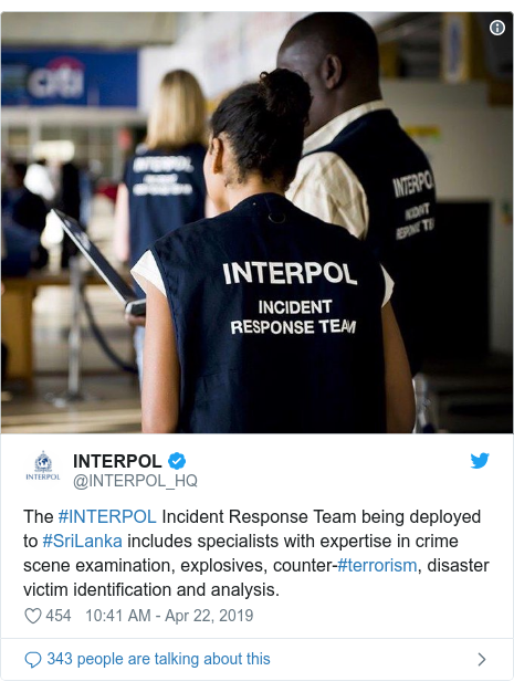 Twitter post by @INTERPOL_HQ: The #INTERPOL Incident Response Team being deployed to #SriLanka includes specialists with expertise in crime scene examination, explosives, counter-#terrorism, disaster victim identification and analysis.