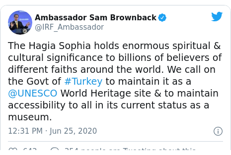 Twitter post by @IRF_Ambassador: The Hagia Sophia holds enormous spiritual & cultural significance to billions of believers of different faiths around the world. We call on the Govt of #Turkey to maintain it as a @UNESCO World Heritage site & to maintain accessibility to all in its current status as a museum.
