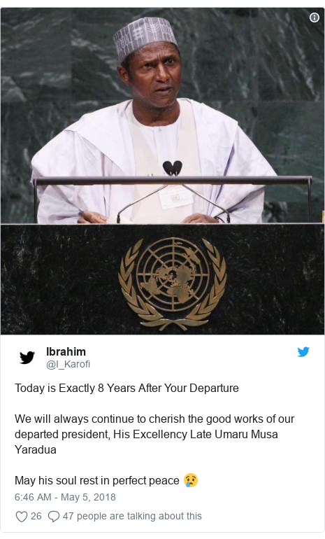 Twitter post by @I_Karofi: Today is Exactly 8 Years After Your DepartureWe will always continue to cherish the good works of our departed president, His Excellency Late Umaru Musa Yaradua May his soul rest in perfect peace 😢