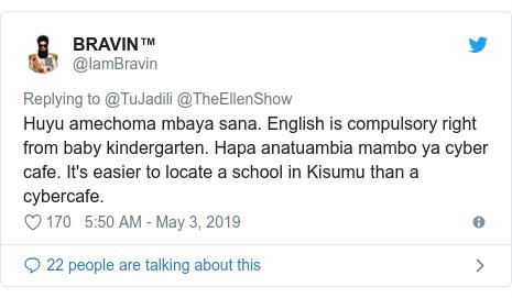 Ujumbe wa Twitter wa @IamBravin: Huyu amechoma mbaya sana. English is compulsory right from baby kindergarten. Hapa anatuambia mambo ya cyber cafe. It's easier to locate a school in Kisumu than a cybercafe.
