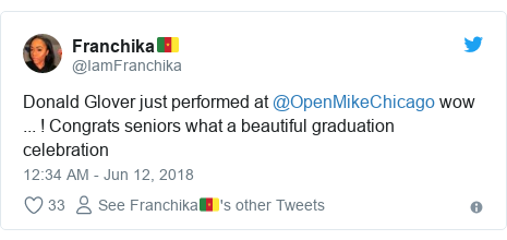 Twitter post by @IamFranchika: Donald Glover just performed at @OpenMikeChicago wow ... ! Congrats seniors what a beautiful graduation celebration