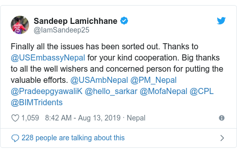 Twitter post by @IamSandeep25: Finally all the issues has been sorted out. Thanks to @USEmbassyNepal for your kind cooperation. Big thanks to all the well wishers and concerned person for putting the valuable efforts. @USAmbNepal @PM_Nepal @PradeepgyawaliK @hello_sarkar @MofaNepal @CPL @BIMTridents