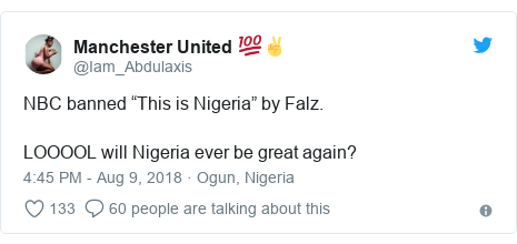 """Twitter post by @Iam_Abdulaxis: NBC banned """"This is Nigeria"""" by Falz.LOOOOL will Nigeria ever be great again?"""