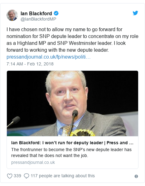 Twitter post by @IanBlackfordMP: I have chosen not to allow my name to go forward for nomination for SNP depute leader to concentrate on my role as a Highland MP and SNP Westminster leader. I look forward to working with the new depute leader.