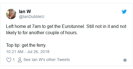 Twitter post by @IanDubbleU: Left home at 7am to get the Eurotunnel. Still not in it and not likely to for another couple of hours.Top tip  get the ferry.
