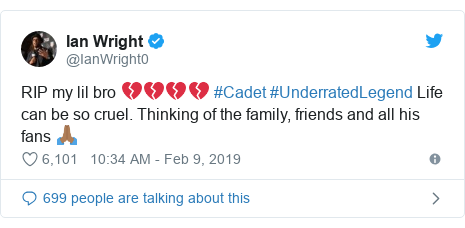 Twitter post by @IanWright0: RIP my lil bro 💔💔💔💔 #Cadet #UnderratedLegend Life can be so cruel. Thinking of the family, friends and all his fans 🙏🏾