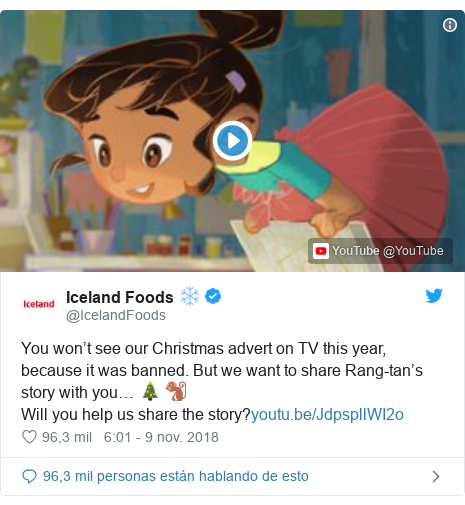 Publicación de Twitter por @IcelandFoods: You won't see our Christmas advert on TV this year, because it was banned. But we want to share Rang-tan's story with you… 🎄 🐒Will you help us share the story?