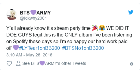 Twitter post by @Idkwhy2001: Y'all already know it's stream party time 🎉😂 WE DID IT DOE GUYS legit this is the ONLY album I've been listening on Spotify these days so I'm so happy our hard work paid off 💜#LYTear1onBB200  #BTSNo1onBB200