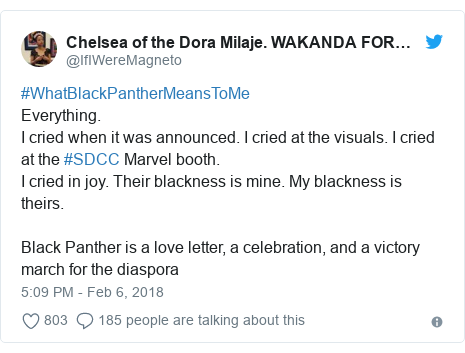 Twitter post by @IfIWereMagneto: #WhatBlackPantherMeansToMeEverything.I cried when it was announced. I cried at the visuals. I cried at the #SDCC Marvel booth.I cried in joy. Their blackness is mine. My blackness is theirs. Black Panther is a love letter, a celebration, and a victory march for the diaspora