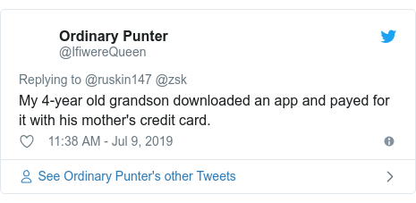 Twitter post by @IfiwereQueen: My 4-year old grandson downloaded an app and payed for it with his mother's credit card.