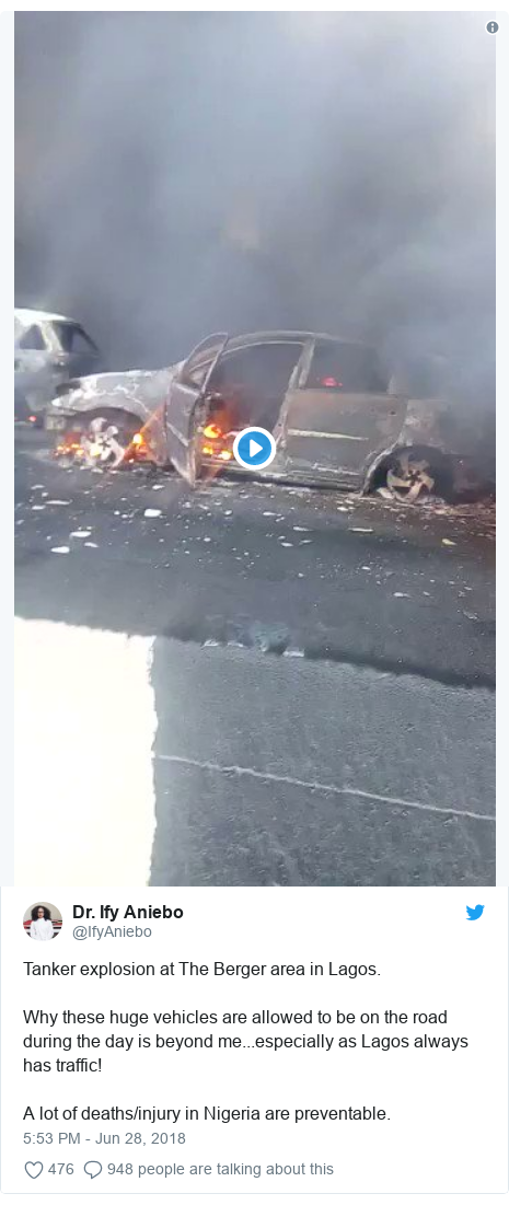 Twitter post by @IfyAniebo: Tanker explosion at The Berger area in Lagos. Why these huge vehicles are allowed to be on the road during the day is beyond me...especially as Lagos always has traffic! A lot of deaths/injury in Nigeria are preventable.