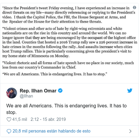 Publicación de Twitter por @Ilhan: We are all Americans. This is endangering lives. It has to stop.