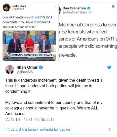 @IlhanMN tarafından yapılan Twitter paylaşımı: This is dangerous incitement, given the death threats I face. I hope leaders of both parties will join me in condemning it.My love and commitment to our country and that of my colleagues should never be in question. We are ALL Americans!