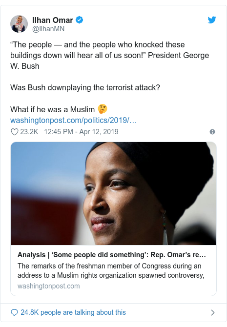 "Twitter post by @IlhanMN: ""The people — and the people who knocked these buildings down will hear all of us soon!"" President George W. BushWas Bush downplaying the terrorist attack? What if he was a Muslim 🤔"