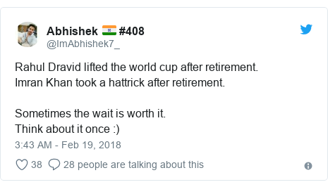 Twitter post by @ImAbhishek7_: Rahul Dravid lifted the world cup after retirement.Imran Khan took a hattrick after retirement.Sometimes the wait is worth it. Think about it once  )