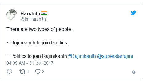 Twitter post by @ImHarshith_: There are two types of people..~ Rajinikanth to join Politics.~ Politics to join Rajinikanth.#Rajinikanth @superstarrajini