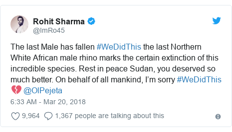 Twitter post by @ImRo45: The last Male has fallen #WeDidThis the last Northern White African male rhino marks the certain extinction of this incredible species. Rest in peace Sudan, you deserved so much better. On behalf of all mankind, I'm sorry #WeDidThis 💔 @OlPejeta