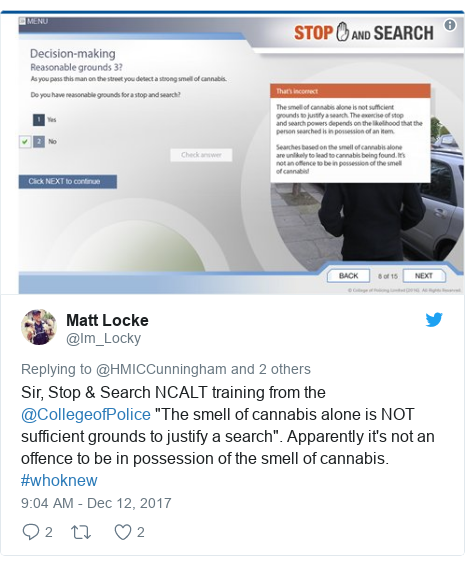 """Twitter post by @Im_Locky: Sir, Stop & Search NCALT training from the @CollegeofPolice """"The smell of cannabis alone is NOT sufficient grounds to justify a search"""". Apparently it's not an offence to be in possession of the smell of cannabis. #whoknew"""