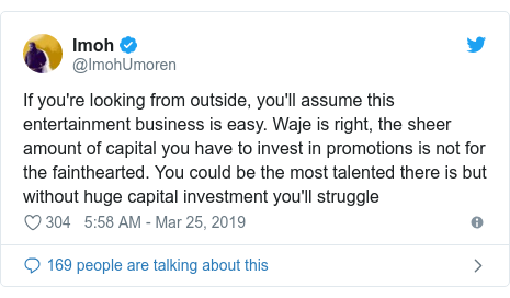 Twitter post by @ImohUmoren: If you're looking from outside, you'll assume this entertainment business is easy. Waje is right, the sheer amount of capital you have to invest in promotions is not for the fainthearted. You could be the most talented there is but without huge capital investment you'll struggle