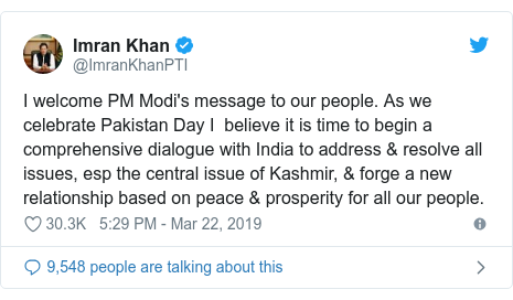 Twitter post by @ImranKhanPTI: I welcome PM Modi's message to our people. As we celebrate Pakistan Day I  believe it is time to begin a comprehensive dialogue with India to address & resolve all issues, esp the central issue of Kashmir, & forge a new relationship based on peace & prosperity for all our people.