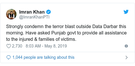 Twitter post by @ImranKhanPTI: Strongly condemn the terror blast outside Data Darbar this morning. Have asked Punjab govt to provide all assistance to the injured & families of victims.