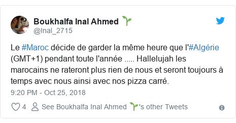 Twitter post by @Inal_2715: Le #Maroc décide de garder la même heure que l'#Algérie (GMT+1) pendant toute l'année ..... Hallelujah les marocains ne rateront plus rien de nous et seront toujours à temps avec nous ainsi avec nos pizza carré.