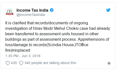 Twitter post by @IncomeTaxIndia: It is clarified that records/documents of ongoing investigation of Nirav Modi/ Mehul Choksi case had already been transferred to assessment units housed in other buildings as part of assessment process. Apprehensions of loss/damage to records(Scindia House,ITOffice fire)misplaced