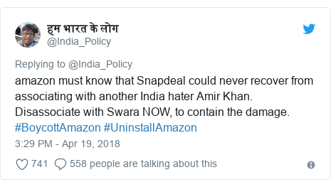 Twitter post by @India_Policy: amazon must know that Snapdeal could never recover from associating with another India hater Amir Khan. Disassociate with Swara NOW, to contain the damage. #BoycottAmazon #UninstallAmazon