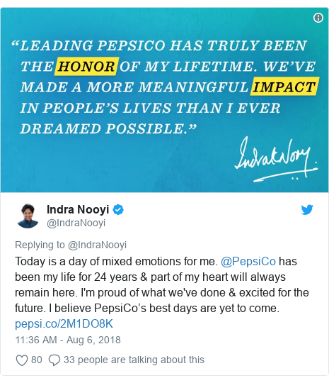Twitter post by @IndraNooyi: Today is a day of mixed emotions for me. @PepsiCo has been my life for 24 years & part of my heart will always remain here. I'm proud of what we've done & excited for the future. I believe PepsiCo's best days are yet to come.