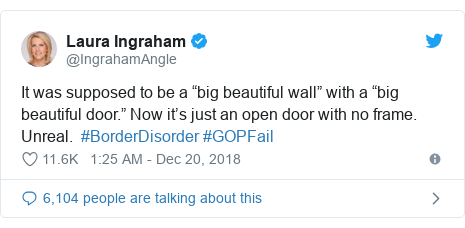 "Twitter post by @IngrahamAngle: It was supposed to be a ""big beautiful wall"" with a ""big beautiful door."" Now it's just an open door with no frame.  Unreal.  #BorderDisorder #GOPFail"