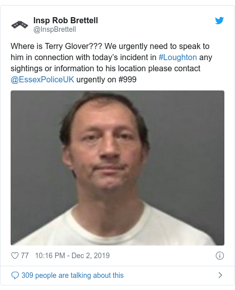Twitter post by @InspBrettell: Where is Terry Glover??? We urgently need to speak to him in connection with today's incident in #Loughton any sightings or information to his location please contact @EssexPoliceUK urgently on #999