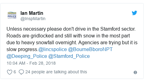 Twitter post by @InspMartin: Unless necessary please don't drive in the Stamford sector.  Roads are gridlocked and still with snow in the most part due to heavy snowfall overnight. Agencies are trying but it is slow progress.@lincspolice @BourneBboroNPT @Deeping_Police @Stamford_Police