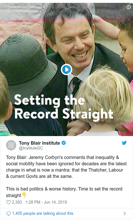 Twitter post by @InstituteGC: Tony Blair  Jeremy Corbyn's comments that inequality & social mobility have been ignored for decades are the latest charge in what is now a mantra  that the Thatcher, Labour & current Govts are all the same.This is bad politics & worse history. Time to set the record straight👇