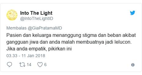 Twitter pesan oleh @IntoTheLightID: Pasien dan keluarga menanggung stigma dan beban akibat gangguan jiwa dan anda malah membuatnya jadi lelucon. Jika anda empatik, pikirkan ini