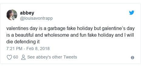 Twitter post by @Iouisavontrapp: valentines day is a garbage fake holiday but galentine's day is a beautiful and wholesome and fun fake holiday and I will die defending it