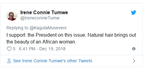 Twitter post by @IreneconnieTumw: I support  the President on this issue. Natural hair brings out the beauty of an African woman.