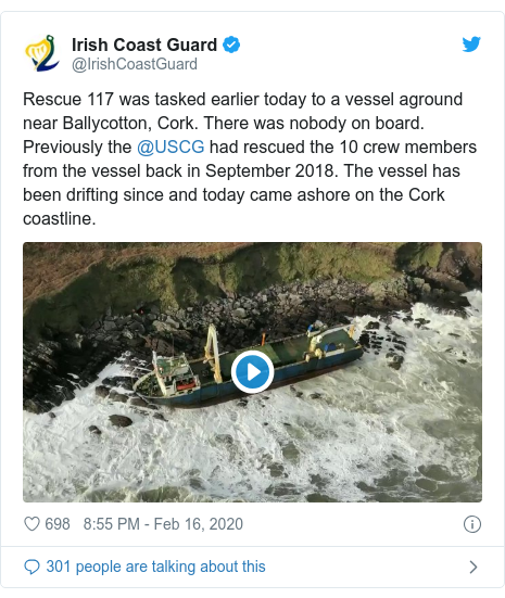 Twitter post by @IrishCoastGuard: Rescue 117 was tasked earlier today to a vessel aground near Ballycotton, Cork. There was nobody on board. Previously the @USCG had rescued the 10 crew members from the vessel back in September 2018. The vessel has been drifting since and today came ashore on the Cork coastline.