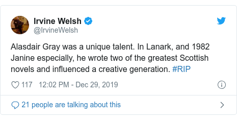 Twitter post by @IrvineWelsh: Alasdair Gray was a unique talent. In Lanark, and 1982 Janine especially, he wrote two of the greatest Scottish novels and influenced a creative generation. #RIP