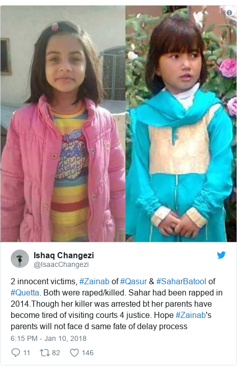 Twitter post by @IsaacChangezi: 2 innocent victims, #Zainab of #Qasur & #SaharBatool of #Quetta. Both were raped/killed. Sahar had been rapped in 2014.Though her killer was arrested bt her parents have become tired of visiting courts 4 justice. Hope #Zainab's parents will not face d same fate of delay process