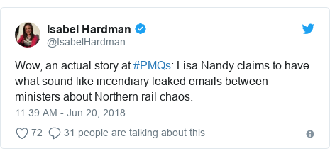Twitter post by @IsabelHardman: Wow, an actual story at #PMQs  Lisa Nandy claims to have what sound like incendiary leaked emails between ministers about Northern rail chaos.
