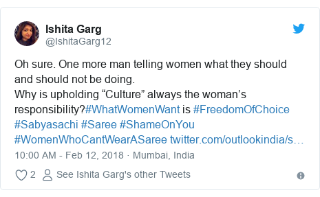 """Twitter post by @IshitaGarg12: Oh sure. One more man telling women what they should and should not be doing. Why is upholding """"Culture"""" always the woman's responsibility?#WhatWomenWant is #FreedomOfChoice #Sabyasachi #Saree #ShameOnYou #WomenWhoCantWearASaree"""