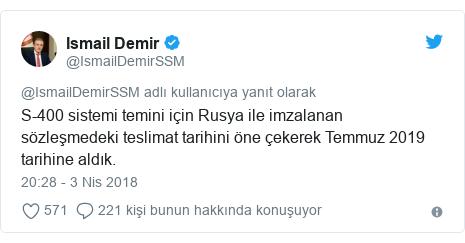 @IsmailDemirSSM tarafından yapılan Twitter paylaşımı: S-400 sistemi temini için Rusya ile imzalanan sözleşmedeki teslimat tarihini öne çekerek Temmuz 2019 tarihine aldık.