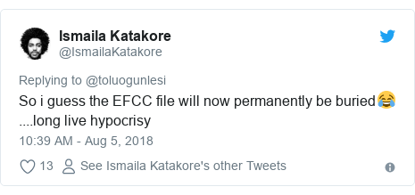 Twitter post by @IsmailaKatakore: So i guess the EFCC file will now permanently be buried😂 ....long live hypocrisy