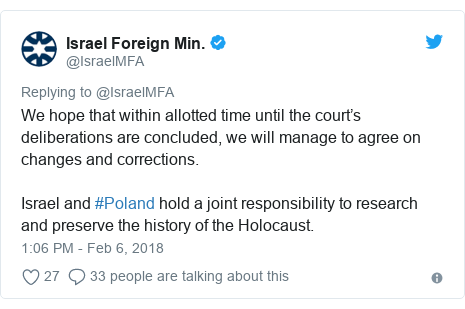 Twitter post by @IsraelMFA: We hope that within allotted time until the court's deliberations are concluded, we will manage to agree on changes and corrections.Israel and #Poland hold a joint responsibility to research and preserve the history of the Holocaust.