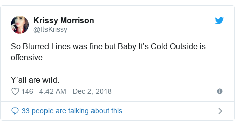 Twitter post by @ItsKrissy: So Blurred Lines was fine but Baby It's Cold Outside is offensive. Y'all are wild.