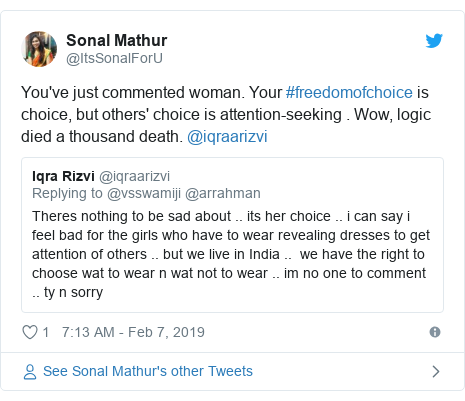 Twitter post by @ItsSonalForU: You've just commented woman. Your #freedomofchoice is choice, but others' choice is attention-seeking . Wow, logic died a thousand death. @iqraarizvi